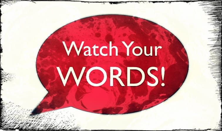 Watch your words!