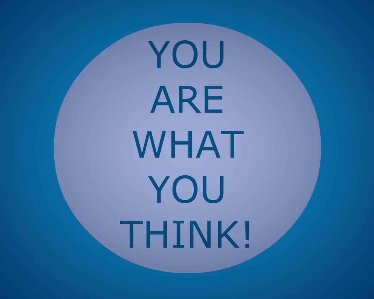 You are what you think quote.